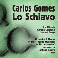 "Gomes: Lo Schiavo, Vol. 2 — Ida Miccolis, Chorus of the ""Theatro Municipal do Rio de Janeiro"", Lourival Braga, Orchestra of the ""Theatro Municipal do Rio de Janeiro"", Alfredo Colosimo, Santiago Guerra"