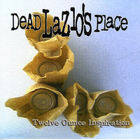 Twelve Ounce Inspiration — Dead Lazlo's Place