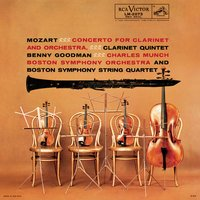Mozart: Clarinet Concerto in A Major K.622 & Clarinet Quintet in A Major K.581 - Sony Classical Originals — Benny Goodman, Charles Munch, Boston Symphony Orchestra