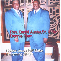 I know Jesus Will make Everything Alright — Rev.David Ausby,Sr.& Bro.Donnie Plum