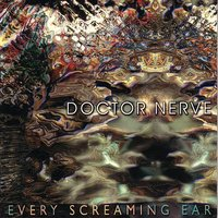 Every Screaming Ear — Doctor Nerve