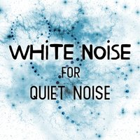White Noise for Quiet Nights — White Noise for Sleep and Rest