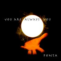 You are always you — Fonta