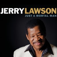 Just a Mortal Man — Jerry Lawson