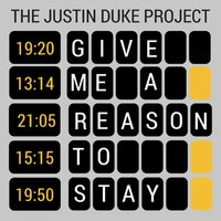 Give Me a Reason to Stay — The Justin Duke Project