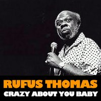 Crazy About You Baby — Rufus Thomas