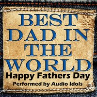 Best Dad In The World - Happy Fathers Day — Audio Idols