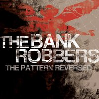 The Pattern Reversed — The Bank Robbers