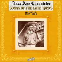 Jazz Age Chronicles, Vol. 10: Songs of the Late 1920s — сборник