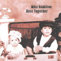 Here Together — Mike Hamilton