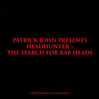 HEADHUNTER :: The Search for Rap Heads — Patrick John