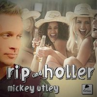 Rip and Holler — Mickey Utley