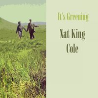 It's Greening — Nat King Cole