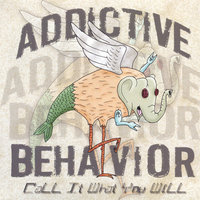 Call It What You Will — Addictive Behavior