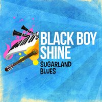 Sugarland Blues — Black Boy Shine