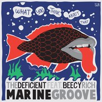 Marine Groove — Beecy Rich, The Deficient