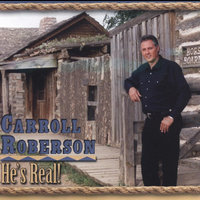 He's Real — Carroll Roberson