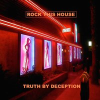 Rock This House — Truth By Deception
