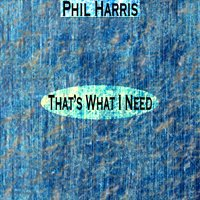That's What I Need — Phil Harris