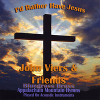 I'd Rather Have Jesus — John Viers