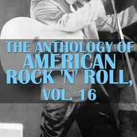 The Anthology of American Rock 'N' Roll, Vol. 16 — сборник