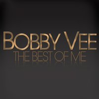The Best of Me - Bobby Vee — Bobby Vee