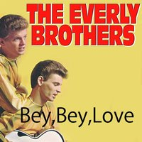 Bye, Bye Love — The Everly Brothers