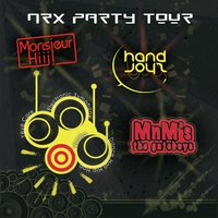 NRX Party Tour — Monsieur Hiii !, Handjoyz, Handjoyz, MnM's The Gateboys, Monsieur Hiii !, MnM's The Gateboys