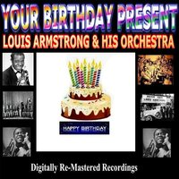 Your Birthday Present - Louis Armstrong & His Orchestra — Louis Armstrong And His Orchestra