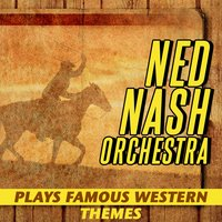 Famous Western Themes — Ned Nash Orchestra