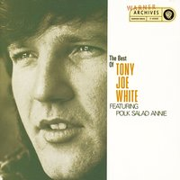 "The Best Of Tony Joe White Featuring ""Polk Salad Annie"" — Tony Joe White"