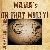 Mama's On That Molly! — Jimmy and June
