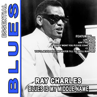 Blues Is My Middle Name - Essential Ray Charles — Ray Charles