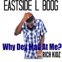 Why Dey Mad at Me? — Rich Kidz, Eastside L Boog