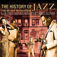 The History Of Jazz: The Be-Bop Revolution — сборник