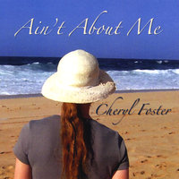 Ain't About Me — Cheryl Foster