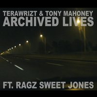 Archived Lives — Tony Mahoney, Ragz Sweet Jones, Terawrizt