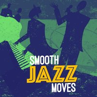 Smooth Jazz Moves — Smooth Jazz Band