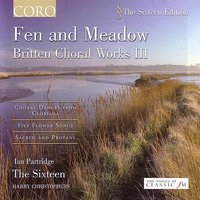 Fen And Meadow: Britten Choral Works III — Harry Christophers, The Sixteen, Ian Partridge, Бенджамин Бриттен