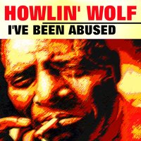 I've Been Abused — Howlin' Wolf