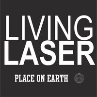 Place On Earth — Living Laser