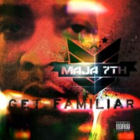 Get Familiar — Maja 7th