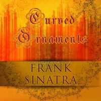 Curved Ornaments — Frank Sinatra