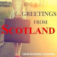 Greetings from Scotland: Calm Relaxing Listening — сборник