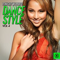 Tonight We Party: Dance Style, Vol. 4 — сборник