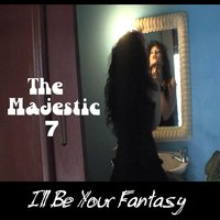I'll Be Your Fantasy — The Majestic 7