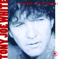 Closer To The Truth — Tony Joe White