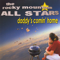 Daddy's Comin' Home — The Rocky Mountain All Stars