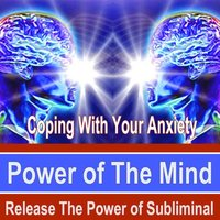 Coping With Your Anxiety Power of the Mind - Release the Power of Subliminal Music — Power of the Mind Subliminal Messages
