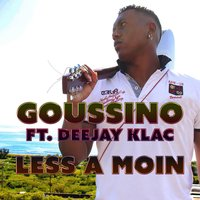 Less a moin — Deejay Klac, Goussino